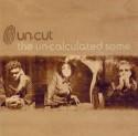 Un-Cut/UN-CALCULATED SOME CD
