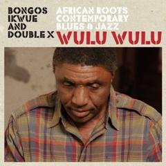 Bongos Ikwue & Double X/WULU WULU CD