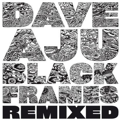 "Dave Aju/BLACK FRAMES REMIXED 12"""