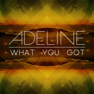 Adeline/WHAT YOU GOT 12""