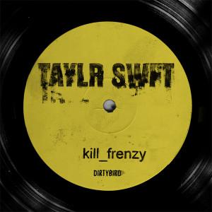 Kill Frenzy/TAYLR SWIFT DLP