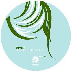 "Burnski/SOMETIMES TAKES LONGER 12"""