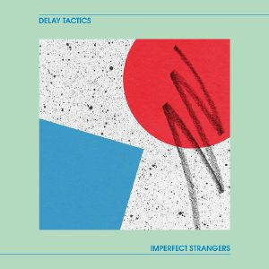 Delay Tactics/IMPERFECT STRANGERS LP