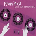 Kevin Yost/SMALL TOWN UNDERGROUND 3 CD