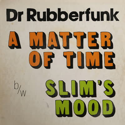 Dr. Rubberfunk/A MATTER OF TIME 7""