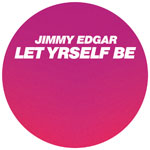 Jimmy Edgar/LET YRSELF BE 12""
