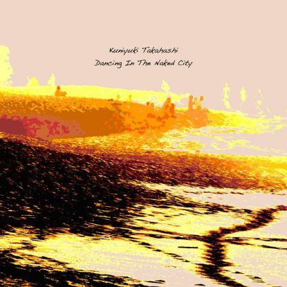 Kuniyuki/DANCING IN THE NAKED CITY CD