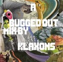 Klaxons/A BUGGED OUT MIX BY... DCD