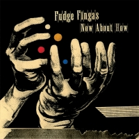 Fudge Fingas/NOW ABOUT HOW CD