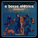 A Bossa Eletrica/ELECTRIFICACAO CD