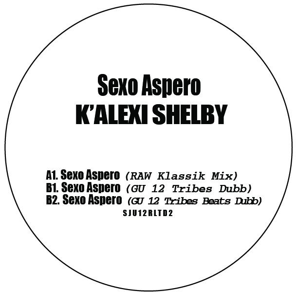 "K'Alexi Shelby/SEXO ASPERO (GU RMX) 12"""