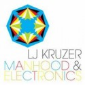 LJ Kruzer/MANHOOD & ELECTRONIC CD