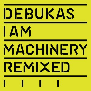 Debukas/I AM MACHINERY REMIXES 12""
