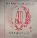 Lord Large/LEFT, RIGHT & CENTRE 12""