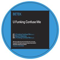 """Betek/U FU*KING CONFUSE ME 12"""""""