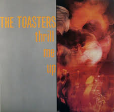 Toasters/THRILL ME UP LP