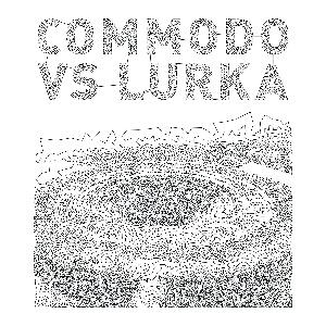"Commodo vs Lurka/CAPISCE? 12"""