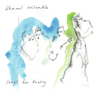 Ishmael Ensemble/SONGS FOR KNOTTY LP