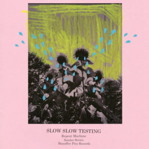 Slow Slow Testing/REPEAT MACHINE TAPE