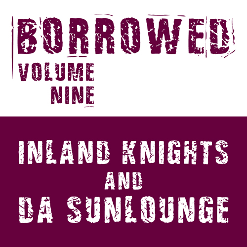 Inland Knights/BORROWED VOL 9 10""