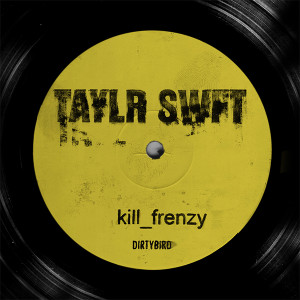 Kill Frenzy/TAYLR SWIFT DLP