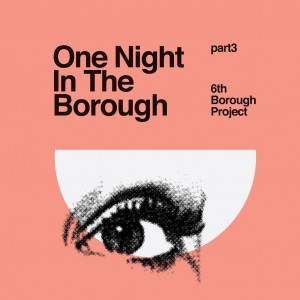 6th Borough Project/ONE NIGHT...PT 3 12""