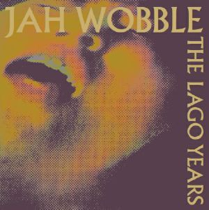 Jah Wobble/THE LAGO YEARS DLP