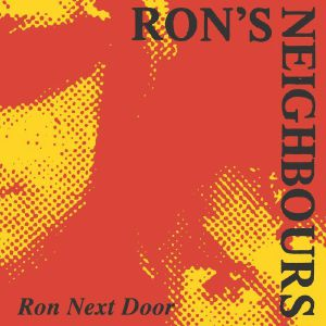 Ron's Neighbours/RON NEXT DOOR 7""