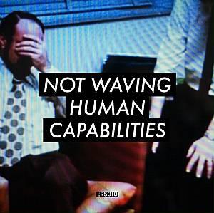 Not Waving/HUMAN CAPABILITIES LP