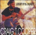 Craig T Cooper/CAUGHT UP IN A MOMENT CD