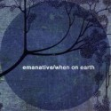 Emanative/WHEN ON EARTH 7""