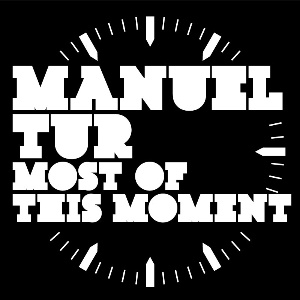 """Manuel Tur/MOST OF THIS MOMENT 12"""""""