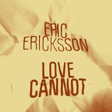 "Eric Ericksson/LOVE CANNOT 12"""