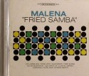 Malena/FRIED SAMBA CD