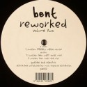 Bent/REWORKED VOLUME 2 EP 12""