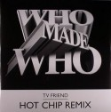 Who Made Who/TV FRIEND HOT CHIP RMX 12""