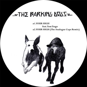 Barking Dogs/YOUR HIGH FT. TOM TRAGO 12""