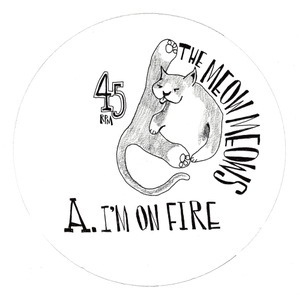 Meow Meows/I'M ON FIRE EP 7""