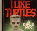 Diplo/I LIKE TURTLES MIX CD