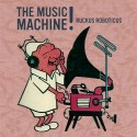 Ruckus Roboticus/MUSIC MACHINE MIX CD
