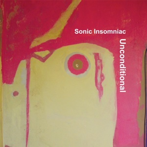 Sonic Insomniac/UNCONDITIONAL LP