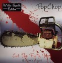 Popchop/CUT THE F*CK UP:SPECIAL ED 4LP