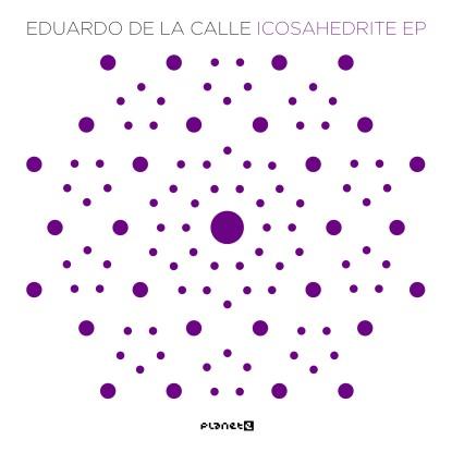 """Eduardo De La Calle/ICOSAHEDRITE EP 12"""""""