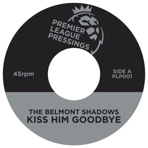 Belmont Shadows/KISS HIM GOODBYE 7""