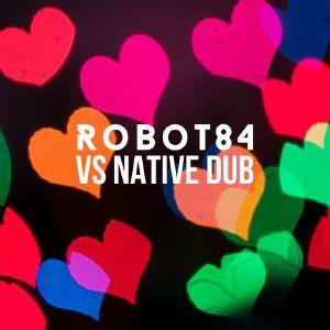 """Robot84/ROBOT84 VS NATIVE DUB 12"""""""