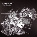 Fever Ray/WHEN I GROW UP REMIXES 12""