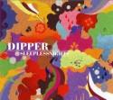 Dipper/SLEEPLESS NIGHTS CD
