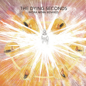 Dying Seconds, The/MORA MINN REMIXES 12""