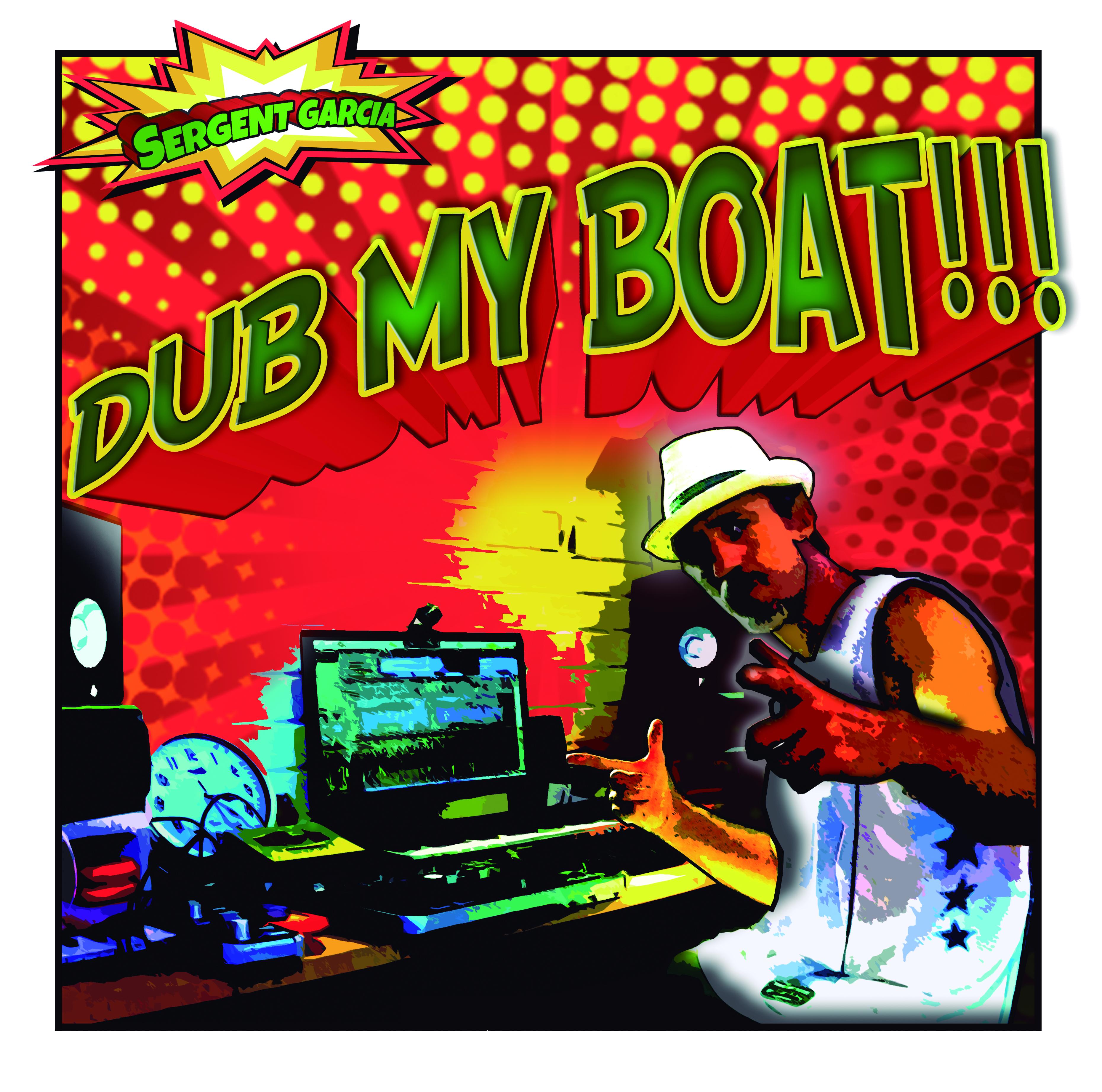 """Sergent Garcia/DUB MY BOAT EP 12"""""""