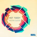 """Hot Toddy/MUTHA SUCKA 12"""""""